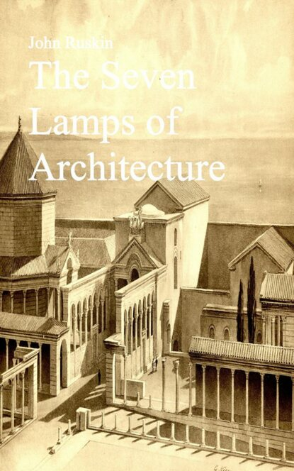 ruskin john the harbours of england John Ruskin The Seven Lamps of Architecture