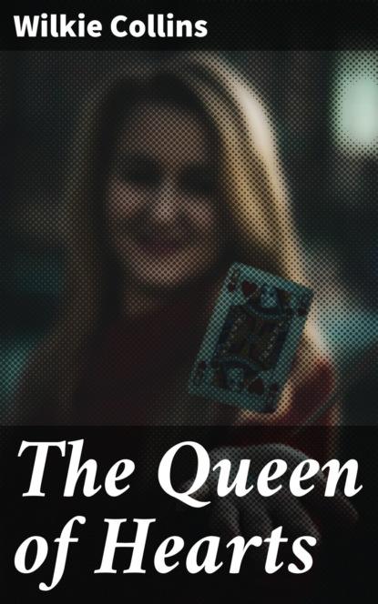 Уилки Коллинз The Queen of Hearts недорого