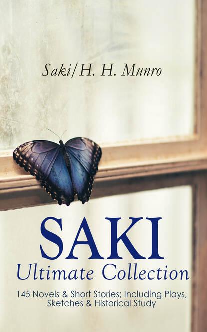 Фото - Saki SAKI - Ultimate Collection: 145 Novels & Short Stories; Including Plays, Sketches & Historical Study saki the saki megapack