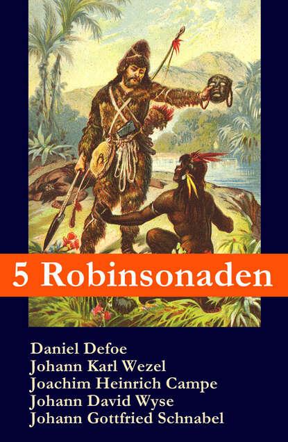 Даниэль Дефо 5 Robinsonaden: Robinson Crusoe + Robinson Krusoe + Robinson der Jüngere + Der schweizerische Robinson + Die Insel Felsenburg (mit zahlreichen Illustrationen) недорого
