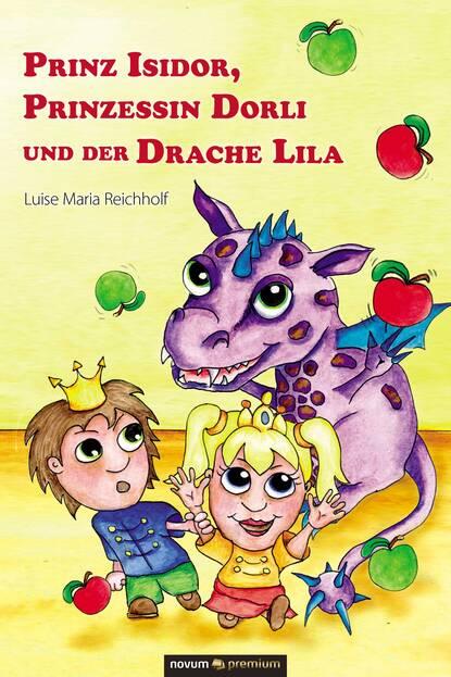 Фото - Luise Maria Reichholf Prinz Isidor, Prinzessin Dorli und der Drache Lila petra lahnstein emma und prinz