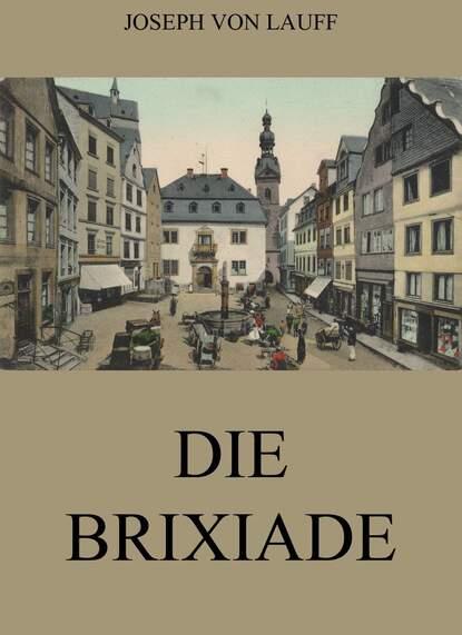 Joseph von Lauff Die Brixiade joseph von lauff sankt anne historischer roman