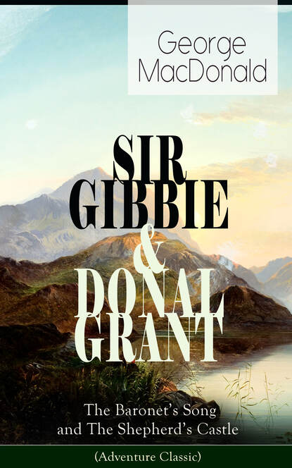 George MacDonald SIR GIBBIE & DONAL GRANT: The Baronet's Song and The Shepherd's Castle (Adventure Classic) donal skehan kitchen hero