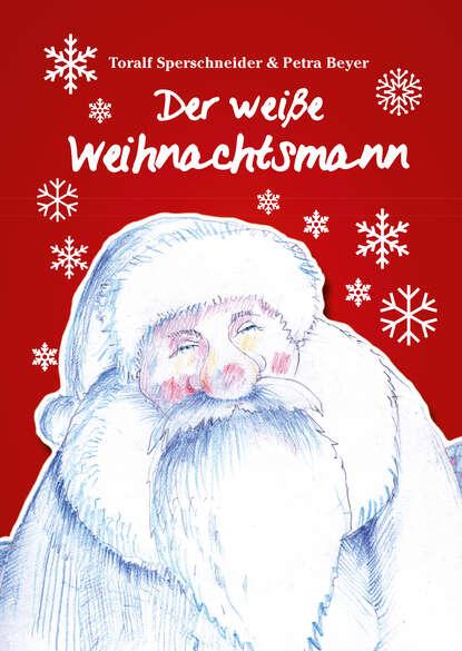 Toralf Sperschneider Der weiße Weihnachtsmann helga burster der letzte weihnachtsmann