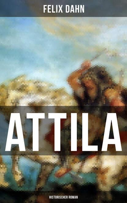 Felix Dahn ATTILA: Historischer Roman недорого