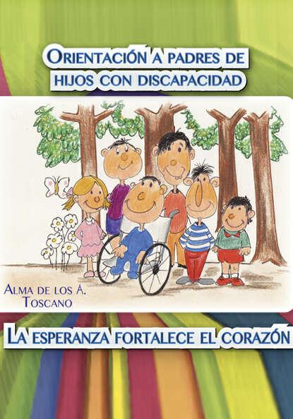 Alma Toscano Orientación a padres de hijos con discapacidad ana hilda cruz padres con carácter