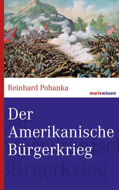 Reinhard Pohanka Der Amerikanische Bürgerkrieg недорого