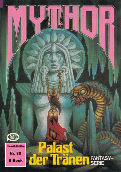 Hans Kneifel Mythor 80: Palast der Tränen hans kneifel mythor 7 die peststadt