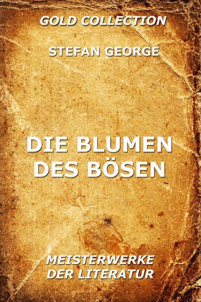 Stefan George Die Blumen des Bösen charles baudelaire die blumen des bösen deutsche ausgabe