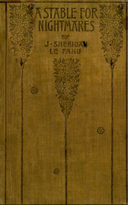 Joseph Sheridan Le Fanu A Stable for Nightmares; or, Weird Tales joseph sheridan le fanu the watcher and other weird stories