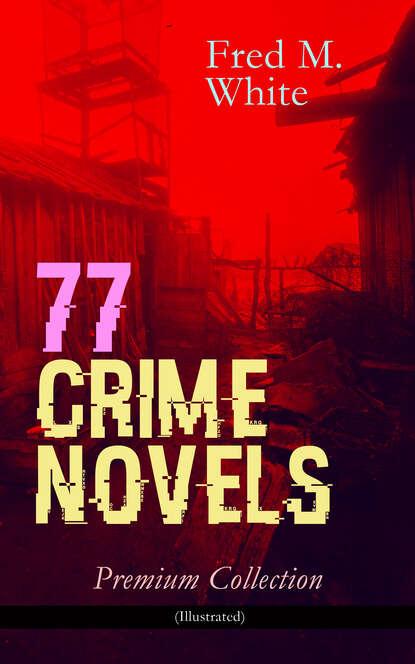 77 CRIME NOVELS – Premium Collection (Illustrated)