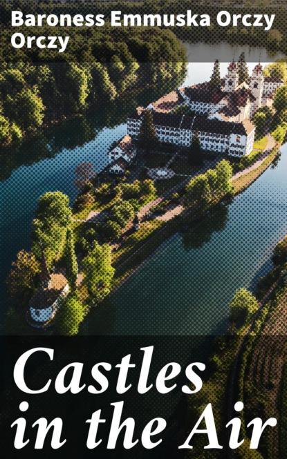 Baroness Emmuska Orczy Orczy Castles in the Air недорого
