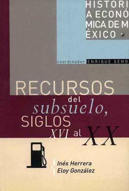 Inés Herrera Recursos del subsuelo, siglos XVI al XX недорого