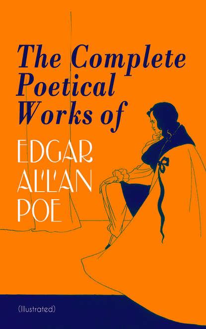 Эдгар Аллан По The Complete Poetical Works of Edgar Allan Poe (Illustrated)
