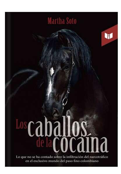 Фото - Martha Elvira Soto Franco Los caballos de la cocaína martha elvira soto franco los caballos de la cocaína