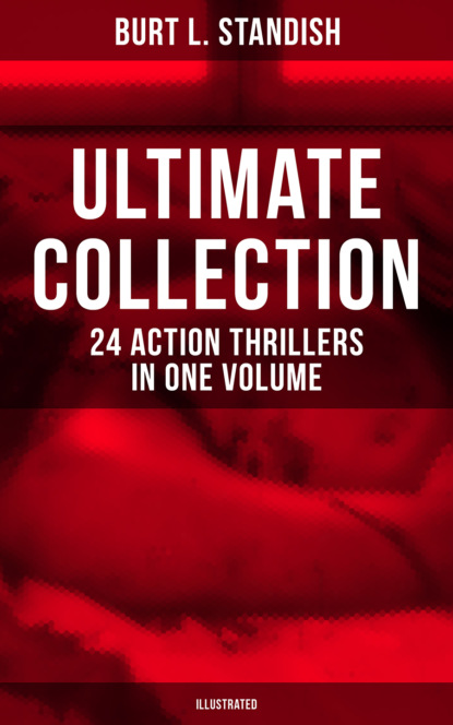 Gilbert Patten Burt L. Standish - Ultimate Collection: 24 Action Thrillers in One Volume (Illustrated) frank froest the rogues' syndicate the maelstrom
