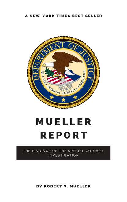 Robert S Mueller The Mueller Report: Report on the Investigation into Russian Interference in the 2016 Presidential Election robert s mueller the mueller report