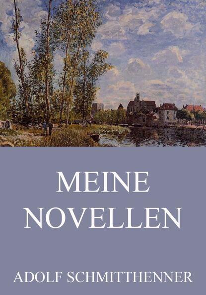 Adolf Schmitthenner Meine Novellen недорого