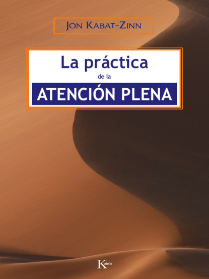 Jon Kabat-Zinn La práctica de la atención plena jon kabat zinn świadomą drogą przez depresję