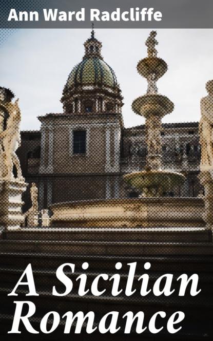 Анна Радклиф A Sicilian Romance