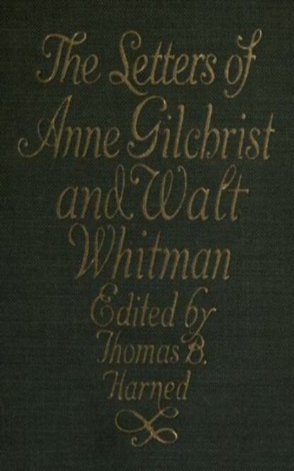 Gilchrist Anne Burrows The Letters of Anne Gilchrist and Walt Whitman gilchrist anne burrows the letters of anne gilchrist and walt whitman