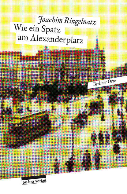 Joachim Ringelnatz Wie ein Spatz am Alexanderplatz doblin alfred berlin alexanderplatz
