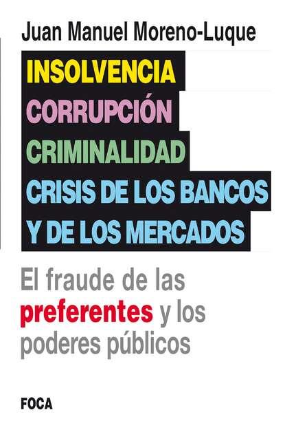 Juan Manuel Moreno-Luque Insolvencia, corrupción, criminalidad y crisis de los bancos y de los mercados elena segovia luque los vestigios del tiempo