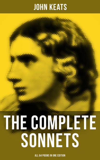 John Keats The Complete Sonnets of John Keats - All 64 Poems in One Edition foster john dragon poems