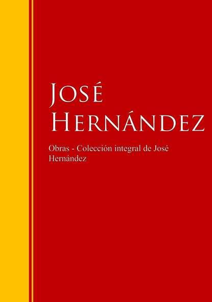 Jose Hernandez Obras de José Hernández jose de espronceda obras colección josé de josé de espronceda