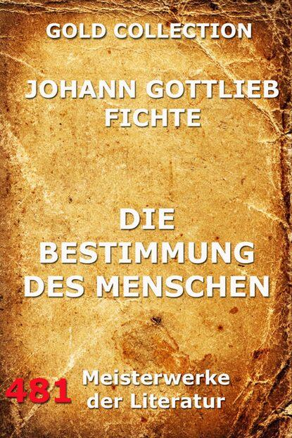 Johann Gottlieb Fichte Die Bestimmung des Menschen johann gottlieb fichte beitrag zur berichtigung der urteile des publikums über die französische revolution