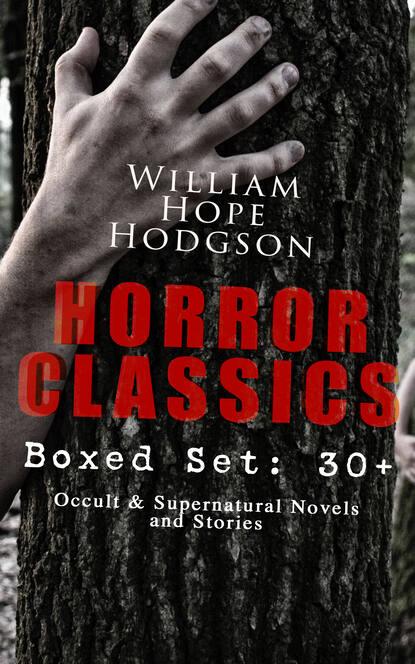 William Hope Hodgson HORROR CLASSICS - Boxed Set: 30+ Occult & Supernatural Novels and Stories evil in william golding s novels