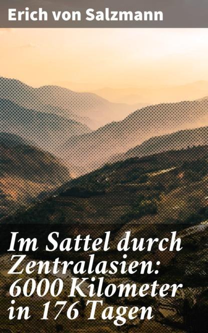 Erich von Salzmann Im Sattel durch Zentralasien: 6000 Kilometer in 176 Tagen marlitt wendt zurück in den sattel