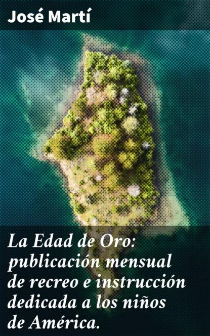 Фото - José Martí La Edad de Oro: publicación mensual de recreo e instrucción dedicada a los niños de América. esopo la gallina de los huevos de oro