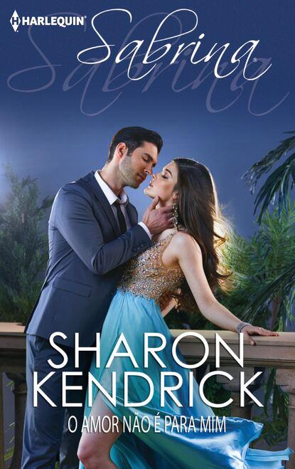 Sharon Kendrick O amor não é para mim