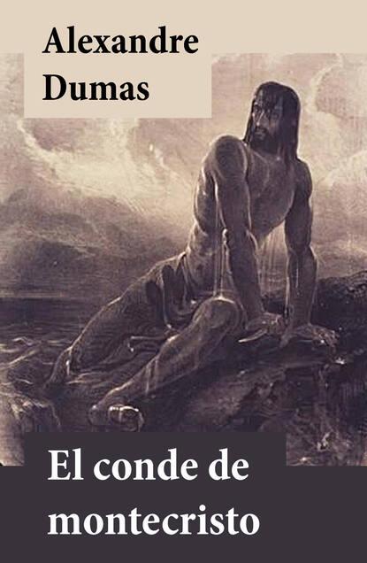 Александр Дюма El conde de Montecristo александр дюма el conde de montecristo prometheus classics
