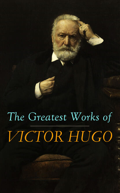 Victor Hugo The Greatest Works of Victor Hugo pierre dufay victor hugo a vingt ans glanes romantiques classic reprint