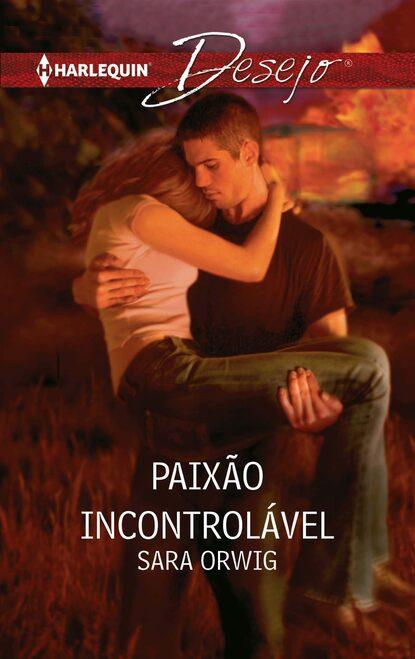 Sara Orwig Paixão incontrolável sara orwig cala te e beija me