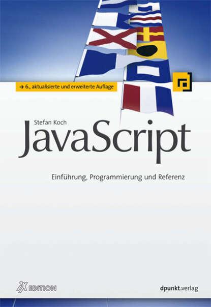 Фото - Stefan Koch JavaScript (iX Edition) alexander geschonneck computer forensik ix edition