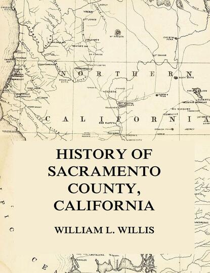 William L. Willis History of Sacramento County, California william l wlor01bcorcn