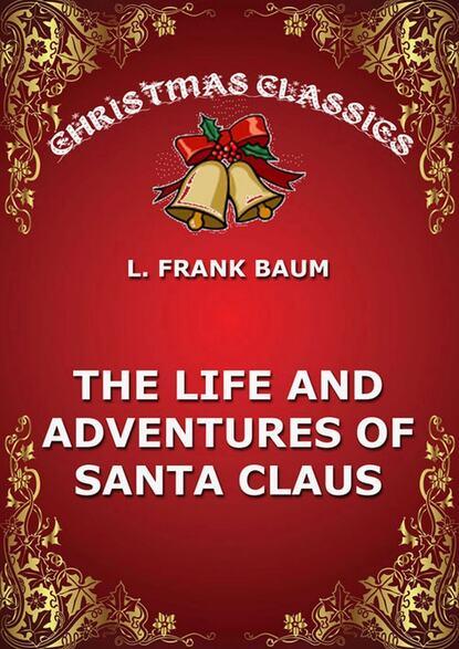 L. Frank Baum The Life And Adventures Of Santa Claus baum lyman frank a kidnapped santa claus
