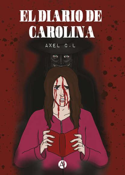 Фото - Axel C.L. El diario de Carolina christine flynn el diario perdido