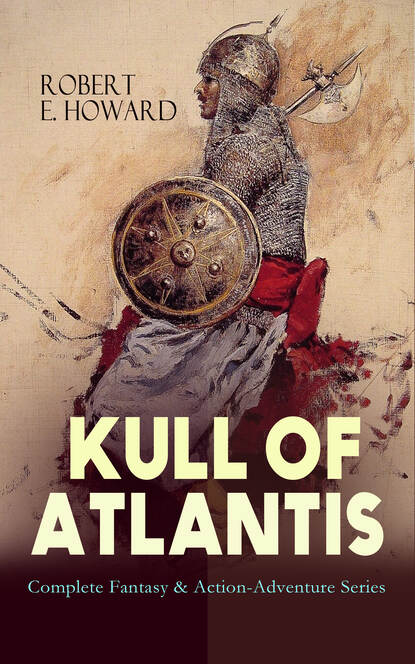 Robert E. Howard KULL OF ATLANTIS - Complete Fantasy & Action-Adventure Series robert e howard 80 adventure tales of robert e howard the ultimate action packed collection