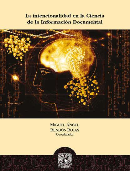 Фото - Группа авторов La intencionalidad en la Ciencia de la Información Documental группа авторов la iniciación de la política