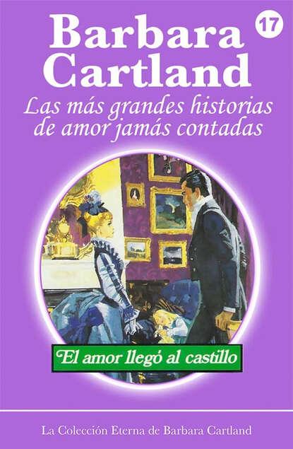 Barbara Cartland El Amor Llega al Castillo barbara cartland el amor es la clave