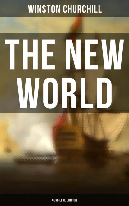 Winston Churchill The New World (Complete Edition) winston churchill the birth of britain complete edition