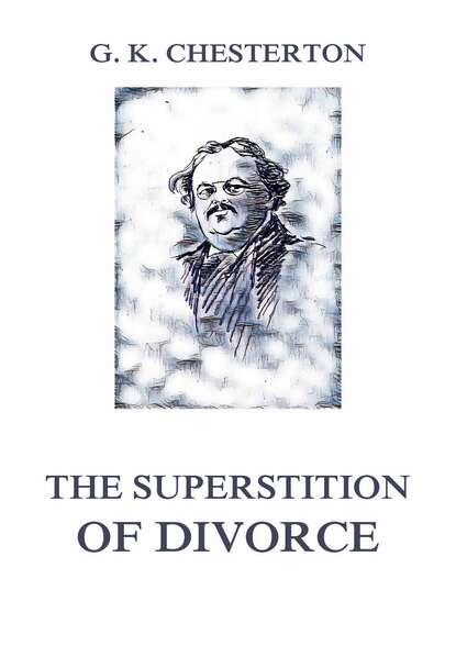 Гилберт Кит Честертон The Superstition of Divorce недорого