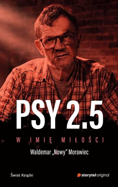 Фото - Waldemar Nowy Morawiec Psy 2.5 W imię miłości grzegorz w kołodko nowy pragmatyzm kontra nowy nacjonalizm