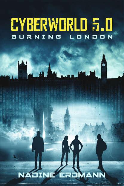 Nadine Erdmann CyberWorld 5.0: Burning London nadine erdmann die totenbändiger band 2 die akademie