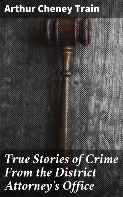 Arthur Cheney Train True Stories of Crime From the District Attorney's Office недорого