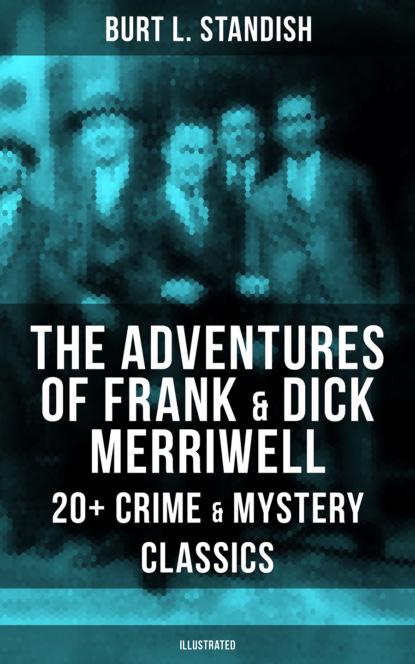 Burt L. Standish THE ADVENTURES OF FRANK & DICK MERRIWELL: 20+ Crime & Mystery Classics (Illustrated) недорого